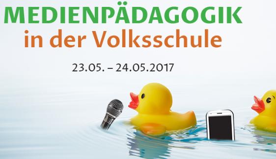 """Tagung """"Medienpädagogik in der Volksschule"""" - 23./24. Mai 2017"""